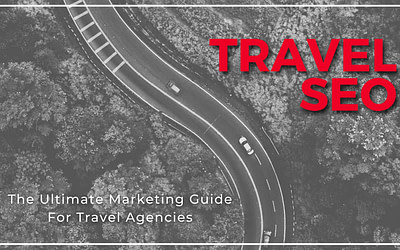 Travel SEO: The Ultimate Marketing Guide For Travel Agencies